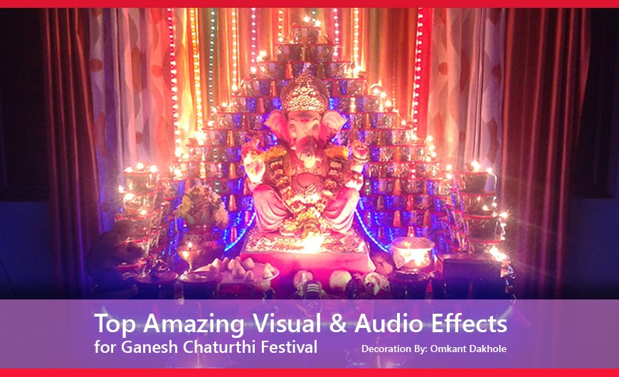 Top Amazing Visual & Audio Effects for Ganesh Chaturthi Festival